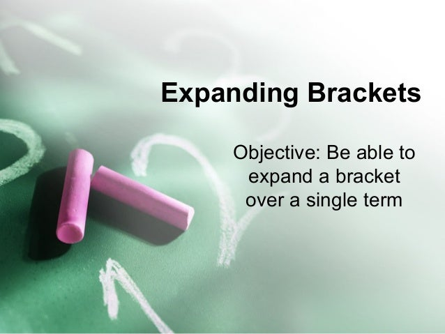 Expanding Brackets Objective: Be able to expand a bracket over a single term