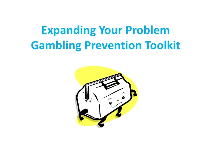 Expanding Your ProblemGambling Prevention Toolkit