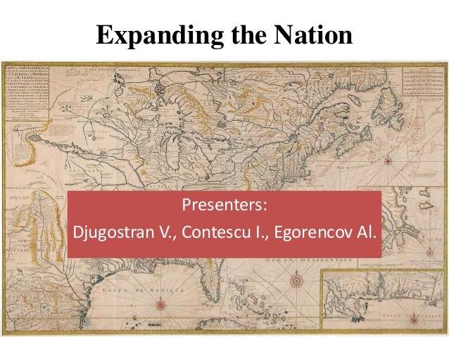 Expanding the Nation  Presenters: Djugostran V., Contescu I., Egorencov Al.