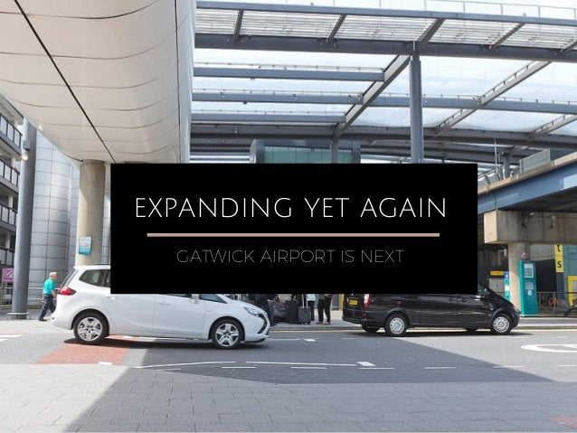 EXPANDING YET AGAIN GATWICK AIRPORT IS NEXT