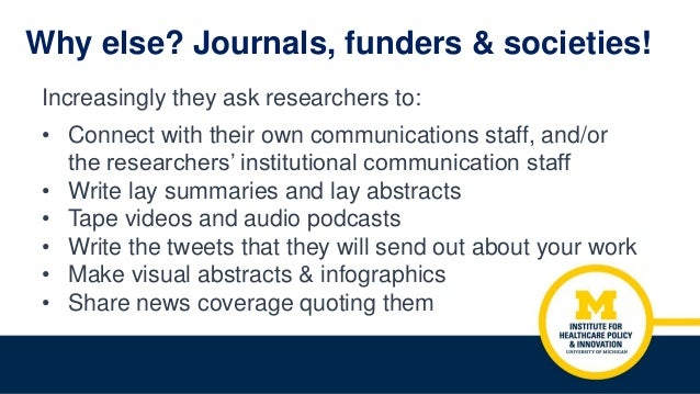 Why else? Journals, funders & societies! Increasingly they ask researchers to: • Connect with their own communications sta...