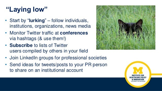 """""""Laying low"""" • Start by """"lurking"""" – follow individuals, institutions, organizations, news media • Monitor Twitter traffic ..."""