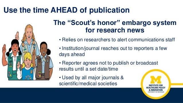 """Use the time AHEAD of publication The """"Scout's honor"""" embargo system for research news • Relies on researchers to alert co..."""