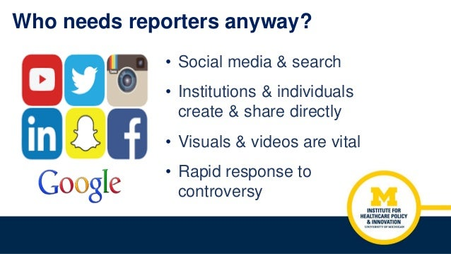 Who needs reporters anyway? • Social media & search • Institutions & individuals create & share directly • Visuals & video...