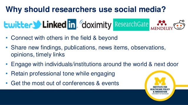 Why should researchers use social media? • Connect with others in the field & beyond • Share new findings, publications, n...