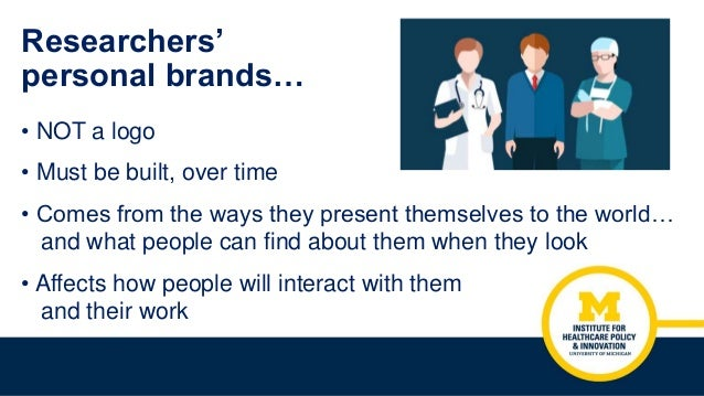 Researchers' personal brands… • NOT a logo • Must be built, over time • Comes from the ways they present themselves to the...
