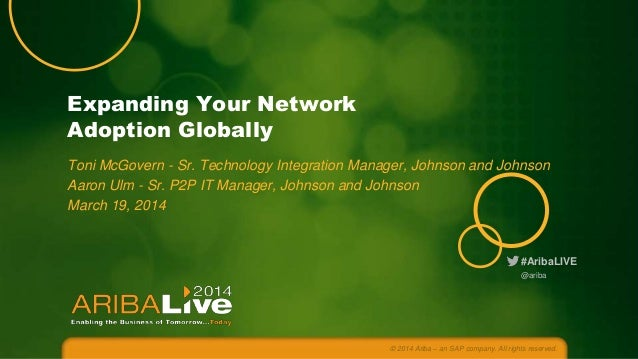 Expanding Your Network Adoption Globally Toni McGovern - Sr. Technology Integration Manager, Johnson and Johnson Aaron Ulm...