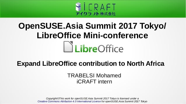 Expand LibreOffice contribution to North Africa TRABELSI Mohamed iCRAFT intern OpenSUSE.Asia Summit 2017 Tokyo/ LibreOffic...