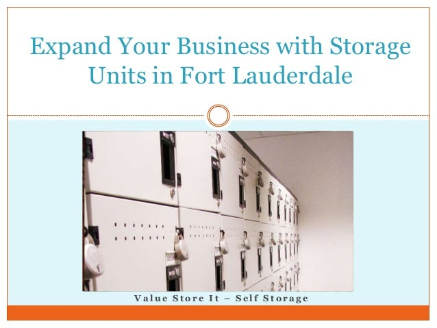 Expand Your Business with Storage Units in Fort Lauderdale Va lu e S t o r e I t ...  sc 1 st  SlideShare & Expand Your Business with Storage Units in Fort Lauderdale