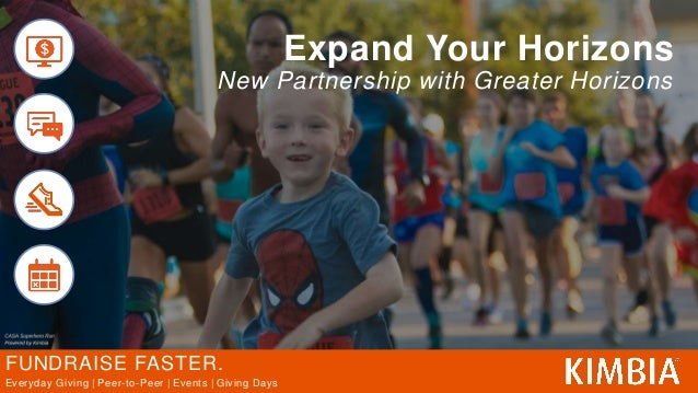 FUNDRAISE FASTER. Everyday Giving   Peer-to-Peer   Events   Giving Days Expand Your Horizons New Partnership with Greater ...