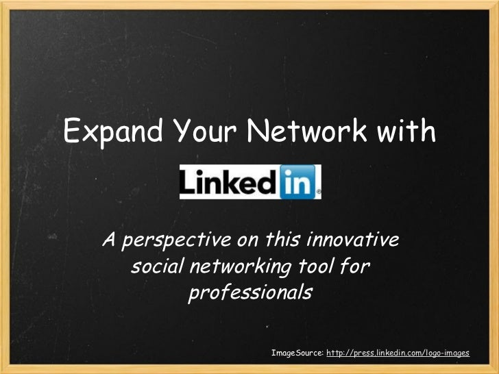 Expand Your Network with A perspective on this innovative social networking tool for professionals ImageSource:  http://pr...