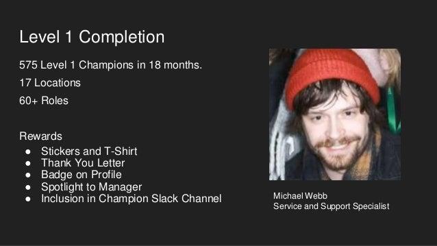 Level 2 Champions •11 Level 2 Champions •6+ are close to completion •Rewards ● Monetary Spotlight ● Jacket ● Level 2 Badge...