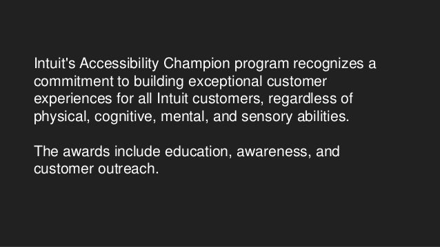 Intuit's Accessibility Champion program recognizes a commitment to building exceptional customer experiences for all Intui...