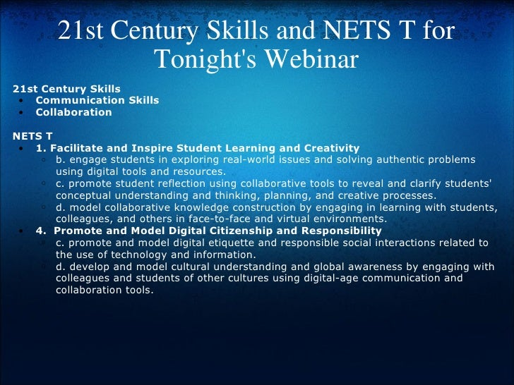 21st Century Skills and NETS T for Tonight's Webinar <ul><li>21st Century Skills </li></ul><ul><ul><li>Communication Skil...