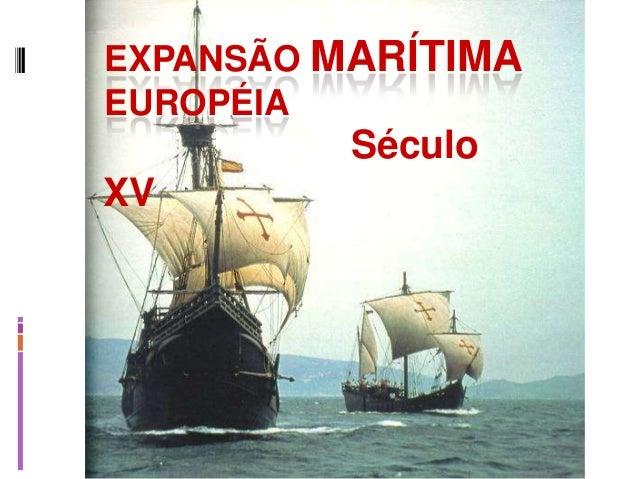 EXPANSÃO MARÍTIMA EUROPÉIA Século XV