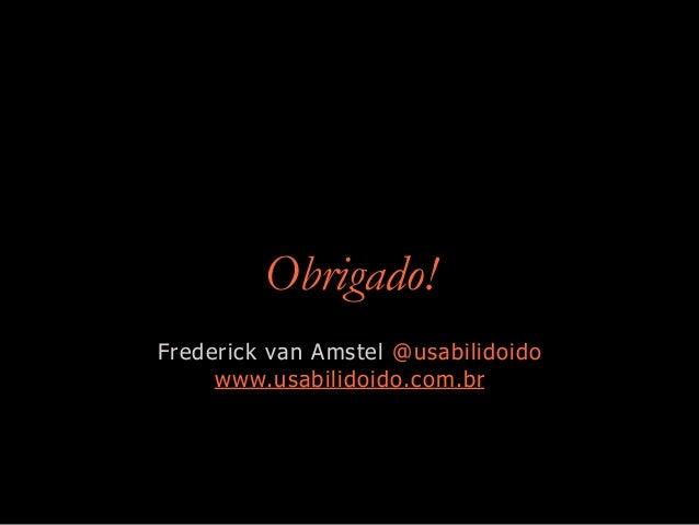 Obrigado! Frederick van Amstel @usabilidoido www.usabilidoido.com.br