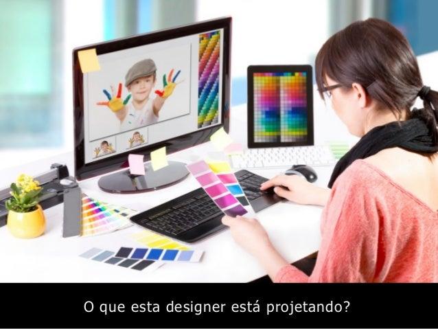 O que esta designer está projetando?