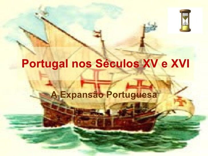 Portugal nos Séculos XV e XVI A Expansão Portuguesa
