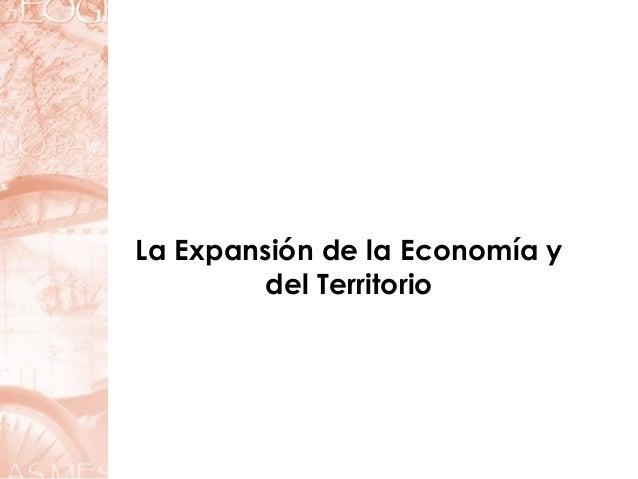 La Expansión de la Economía y del Territorio