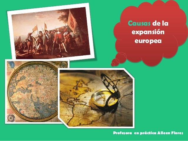 Causas de la expansión europea Profesora en práctica Aileen Flores