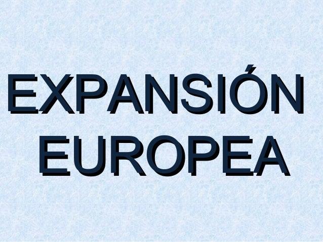 EXPANSIÓNEXPANSIÓN EUROPEAEUROPEA