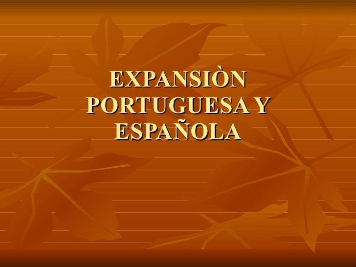 EXPANSIÒN PORTUGUESA Y ESPAÑOLA