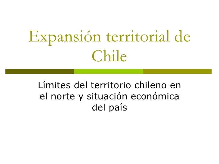 Expansión territorial de Chile Límites del territorio chileno en el norte y situación económica del país