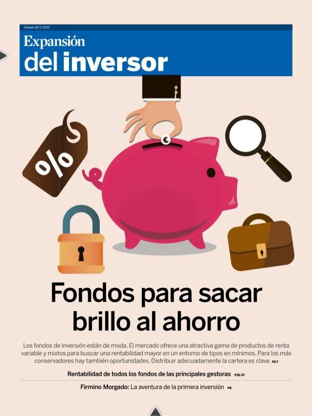 Sabado 28/2/2015  Expansión  ' del inversor  Fondos para sacar brillo al ahorro  Los fondos de inversión están de moda.  E...
