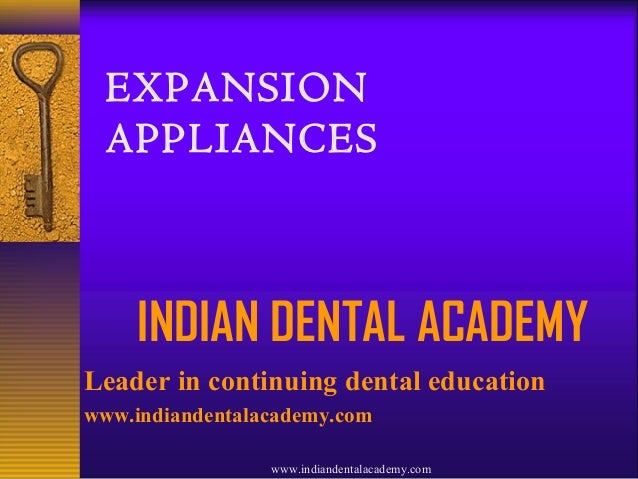 EXPANSION APPLIANCES  INDIAN DENTAL ACADEMY Leader in continuing dental education www.indiandentalacademy.com www.indiande...