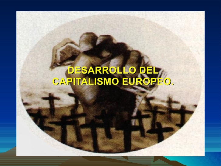 DESARROLLO DEL CAPITALISMO EUROPEO.