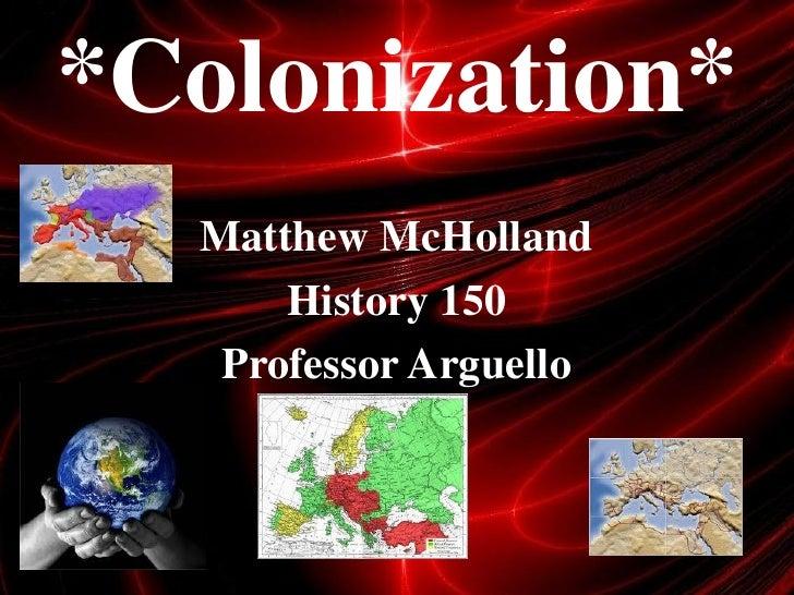 *Colonization*  Matthew McHolland      History 150   Professor Arguello