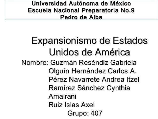 Expansionismo de EstadosExpansionismo de Estados Unidos de AméricaUnidos de América Nombre: Guzmán Reséndiz GabrielaNombre...