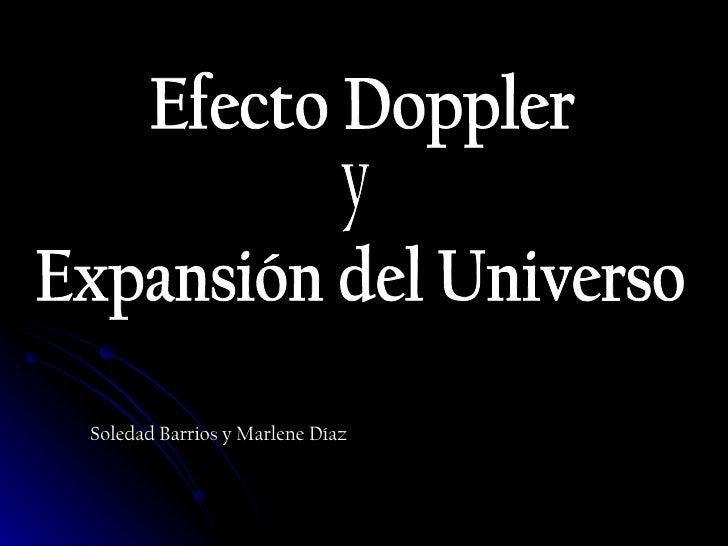 Efecto Doppler  Expansión del Universo y Soledad Barrios y Marlene Díaz
