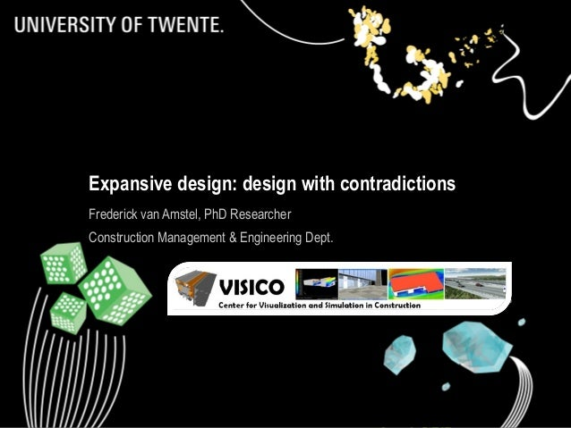 1 Expansive design: design with contradictions Frederick van Amstel, PhD Researcher Construction Management & Engineering ...