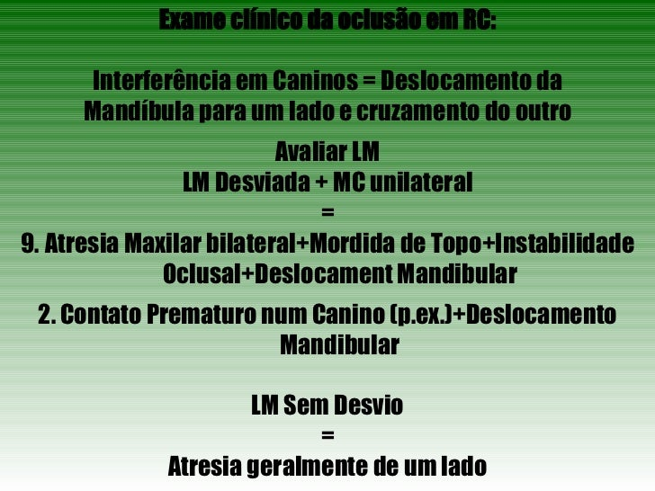 <ul><li>Exame clínico da oclusão em RC: </li></ul><ul><li>Interferência em Caninos = Deslocamento da </li></ul><ul><li>Man...