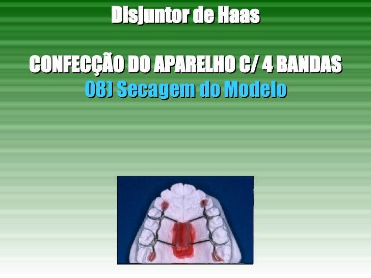 Disjuntor de Haas CONFECÇÃO DO APARELHO C/ 4 BANDAS 08) Secagem do Modelo