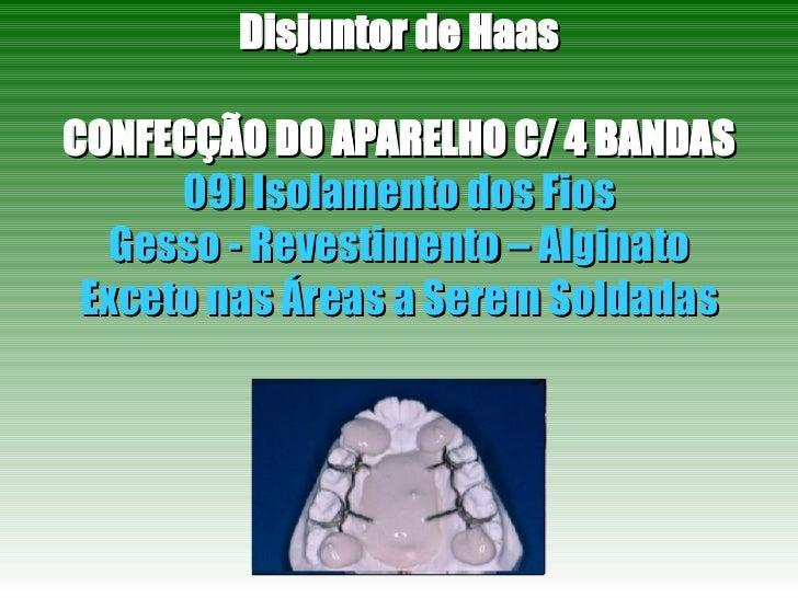 Disjuntor de Haas CONFECÇÃO DO APARELHO C/ 4 BANDAS 09) Isolamento dos Fios Gesso - Revestimento – Alginato Exceto nas Áre...