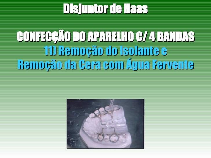 Disjuntor de Haas CONFECÇÃO DO APARELHO C/ 4 BANDAS 11) Remoção do Isolante e Remoção da Cera com Água Fervente