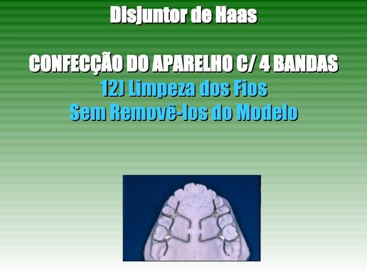 Disjuntor de Haas CONFECÇÃO DO APARELHO C/ 4 BANDAS 12) Limpeza dos Fios Sem Removê-los do Modelo
