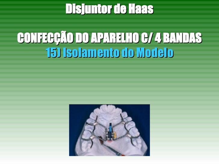 Disjuntor de Haas CONFECÇÃO DO APARELHO C/ 4 BANDAS 15) Isolamento do Modelo