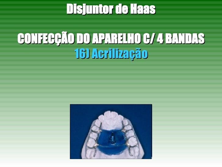 Disjuntor de Haas CONFECÇÃO DO APARELHO C/ 4 BANDAS 16) Acrilização