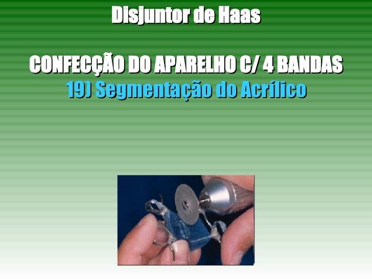 Disjuntor de Haas CONFECÇÃO DO APARELHO C/ 4 BANDAS 19) Segmentação do Acrílico