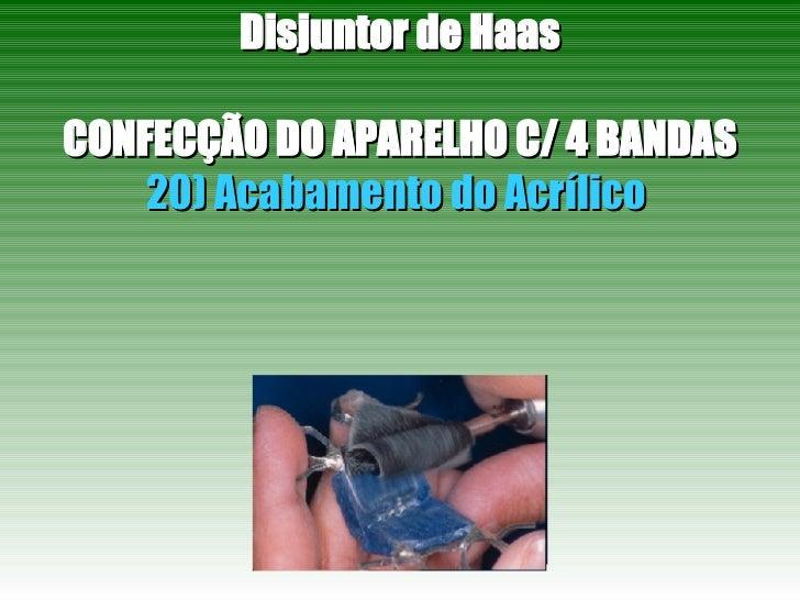 Disjuntor de Haas CONFECÇÃO DO APARELHO C/ 4 BANDAS 20) Acabamento do Acrílico