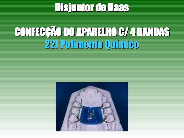 Disjuntor de Haas CONFECÇÃO DO APARELHO C/ 4 BANDAS 22) Polimento Químico
