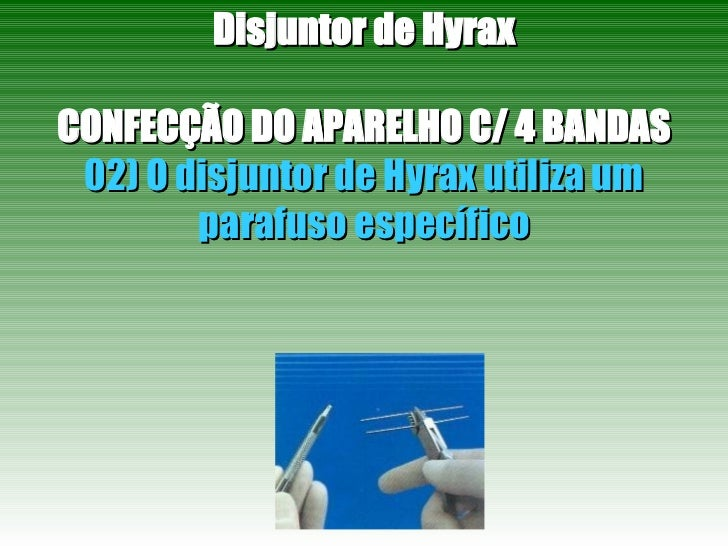 Disjuntor de Hyrax CONFECÇÃO DO APARELHO C/ 4 BANDAS 02) O disjuntor de Hyrax utiliza um parafuso específico