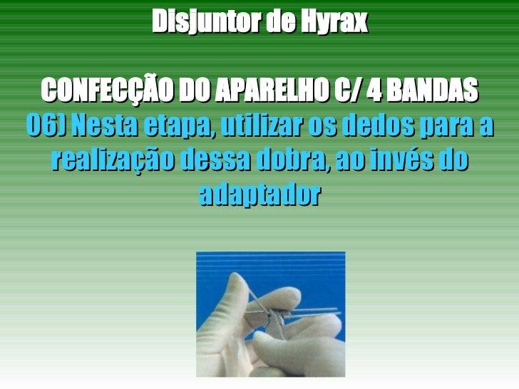 Disjuntor de Hyrax CONFECÇÃO DO APARELHO C/ 4 BANDAS 06) Nesta etapa, utilizar os dedos para a realização dessa dobra, ao ...