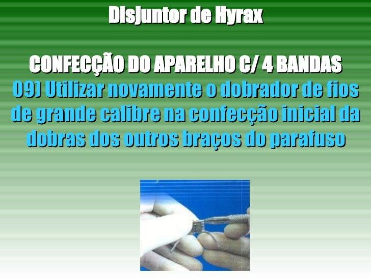 Disjuntor de Hyrax CONFECÇÃO DO APARELHO C/ 4 BANDAS 09) Utilizar novamente o dobrador de fios de grande calibre na confec...