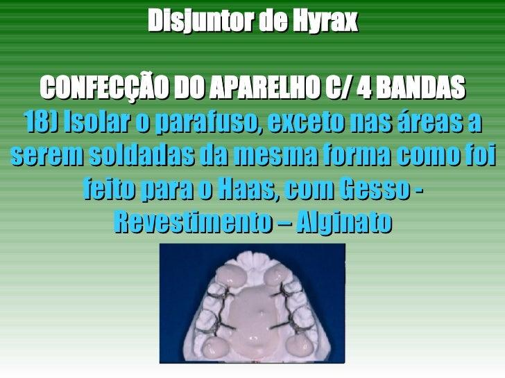 Disjuntor de Hyrax CONFECÇÃO DO APARELHO C/ 4 BANDAS 18) Isolar o parafuso, exceto nas áreas a serem soldadas da mesma for...