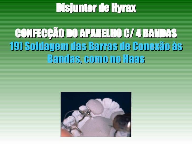 Disjuntor de Hyrax CONFECÇÃO DO APARELHO C/ 4 BANDAS 19) Soldagem das Barras de Conexão às Bandas, como no Haas