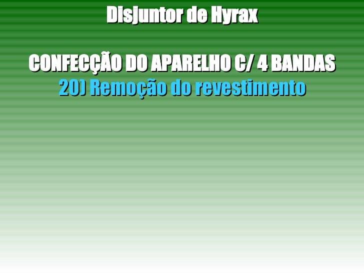 Disjuntor de Hyrax CONFECÇÃO DO APARELHO C/ 4 BANDAS 20) Remoção do revestimento